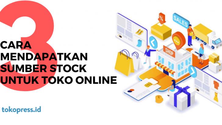 3 Cara Mendapatkan Sumber Stock untuk Toko Online